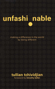 Unfashionable: Making a Difference in the World by Being Different  -     By: Tullian Tchividjian