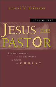 Jesus the Pastor: Leading Others in the Character and Power of Christ - eBook  -     By: John Frye