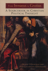From Irenaeus to Grotius: A Sourcebook in Christian Political Thought  -              By: Oliver O'Donovan