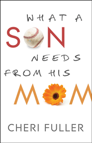 What a Son Needs From His Mom  -              By: Cheri Fuller