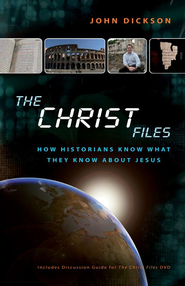 The Christ Files: How Historians Know What They Know about Jesus - eBook  -     By: John Dickson
