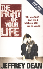 The Fight of Your Life: Why Your Teen is at Risk and What Only You Can Do About It  -     By: Jeffrey Dean