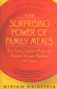 The Surprising Power of Family Meals: How Eating Together Makes Us Smarter, Stronger, Healthier and Happier  -     By: Miriam Weinstein