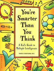 You're Smarter Than You Think: A Kid's Guide to  Multiple Intelligences  -     By: Thomas Armstrong Ph.D.