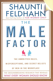 The Male Factor: The Unwritten Rules, Misperceptions, and Secret Beliefs of Men in the Workplace  -     By: Shaunti Feldhahn