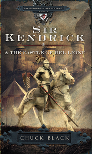 Sir Kendrick and The Castle of Bel Lione, Knights of  Arrethtrae  -              By: Chuck Black