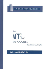 The Acts of the Apostles: New Daily Study Bible [NDSB]   -              By: William Barclay