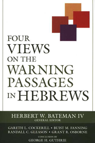 Four Views on the Warning Passages in Hebrews  -              Edited By: Herbert W. Bateman IV                   By: Edited by Herbert W. Bateman IV