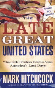 The Late Great United States: What Bible Prophecy Says About America's Last Days, Updated and Expanded  -     By: Mark Hitchcock