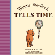 Winnie The Pooh Tells Time  -     By: A.A. Milne     Illustrated By: Ernest H. Shepard