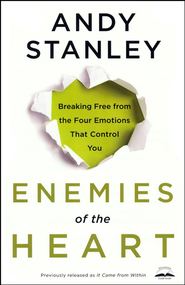 Enemies of the Heart: Breaking Free from Emotions That Control You  -     By: Andy Stanley