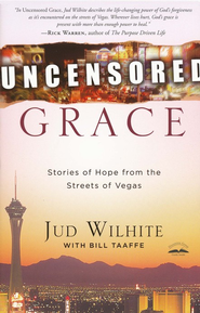 Uncensored Grace: Stories of Hope from the Streets of Vegas  -              By: Jud Wilhite, Bill Taafe