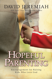 Hopeful Parenting: Encouragement for Raising Kids Who Love God - eBook  -     By: David Jeremiah