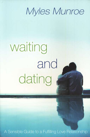 Waiting and Dating: A Sensible Guide to a Fulfilling Love  Relationship  -     By: Myles Munroe
