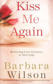 Kiss Me Again: Restoring Lost Intimacy in Marriage - Slightly Imperfect  -     By: Barbara Wilson