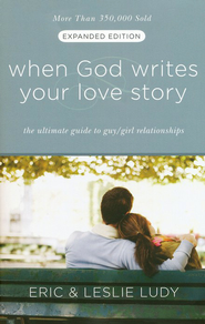 When God Writes Your Love Story (Expanded Edition): The Ultimate Guide to Guy/Girl Relationships  -              By: Eric Ludy, Leslie Ludy