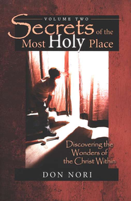 Secrets Of The Most Holy Place, Volume 2  -     By: Don Nori