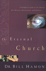 The Eternal Church   -     By: Dr. Bill Hamon