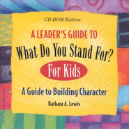 What Do You Stand For? Leaders Guide CD-ROM   -     By: Barbara A. Lewis