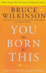 You Were Born for This: Seven Keys to a Life of Predictable Miracles - Slightly Imperfect  -              By: Bruce Wilkinson, David Kopp