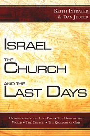 Israel, the Church, and the Last Days: Understanding the Last Days, The Hope of the World, The Church, The Kingdom of God  -              By: Keith Intrater, Dan Juster