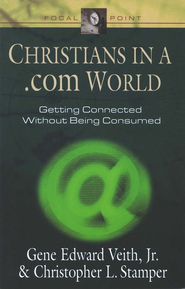 Christians in a .com World   -     By: Gene Edward Veith Jr., Christopher L. Stamper