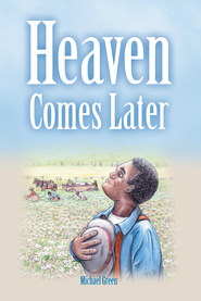Heaven Comes Later - eBook  -     By: Michael Green