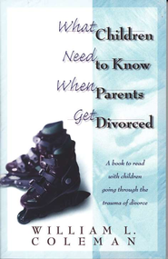 What Children Need to Know When Parents Get Divorced  -     By: William Coleman