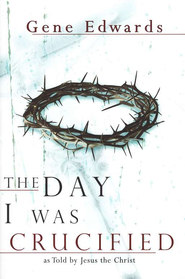 The Day I Was Crucified  -     By: Gene Edwards