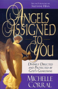 Angels Assigned to You: Divinely Directed and Protected by God's Guardians  -     By: Michelle Corral