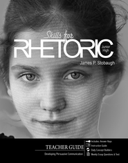 Skills for Rhetoric (Teacher): Developing Persuasive Communication - eBook  -     By: James Stobaugh