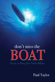 Don't Miss the Boat: The Facts to Keep Your Faith Afloat - eBook  -     By: Paul Taylor
