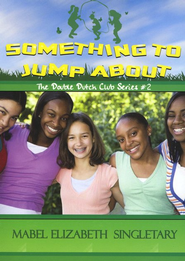 The Double Dutch Club Series #2: Something to Jump About   -     By: Mabel Elizabeth Singletary