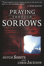 Praying Through Sorrows  -              By: Chris Jackson, Dutch Sheets