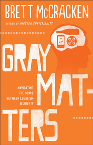 Gray Matters: Navigating the Space between Legalism and Liberty - eBook  -     By: Brett McCracken