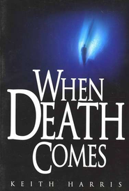 When Death Comes A Biblical Study of Death & the Afterlife  -     By: Keith Harris