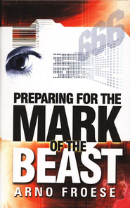 Preparing for the Mark of the Beast  -              By: Arno Froese