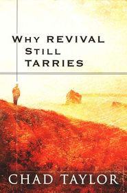 Why Revival Still Tarries  -     By: Chad Taylor