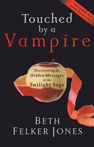 Touched by a Vampire: Discovering the Hidden Messages in the Twilight Saga  -     By: Beth Felker Jones