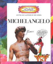 Getting to Know the World's Greatest Artists: Michelangelo   -