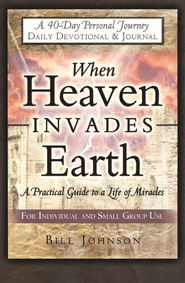 When Heaven Invades Earth: A Practical Guide to a Life of Miracles Devotional & Journal   -     By: Bill Johnson