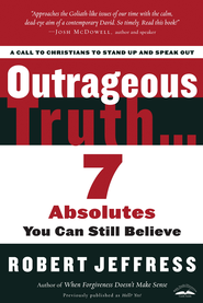 Outrageous Truth...: Seven Absolutes You Can Still Believe - eBook  -     By: Robert Jeffress