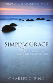 Simply By Grace: An Introduction to God's Life-Changing Gift  -     By: Charles C. Bing