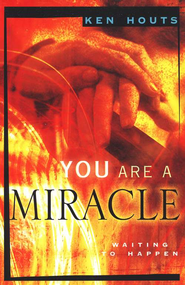 You Are a Miracle Waiting to Happen   -              By: Ken Houts