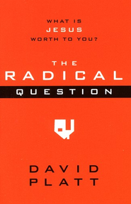 The Radical Question: What Is Jesus Worth to You?  10 Copies  -              By: David Platt