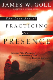 The Lost Art of Practicing His Presence  -     By: James W. Goll