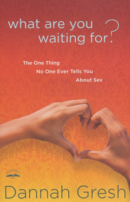 What Are You Waiting For? The One Thing No One Ever Tells You About Sex - Slightly Imperfect  -     By: Dannah Gresh