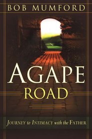 Agape Road: Journey to Intimacy with the Father  -     By: Bob Mumsford