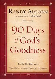 90 Days of God's Goodness: Daily Reflections That Shine Light in Personal Darkness  -              By: Randy Alcorn