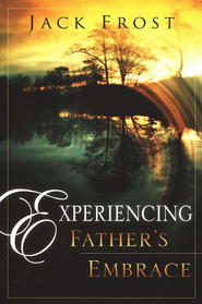 Experiencing Father's Embrace  -              By: Jack Frost